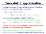 truncated ll approximation