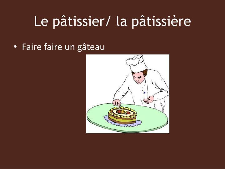 Le pâtissier/ la pâtissière