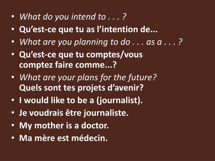 What do you intend to . . . ?
