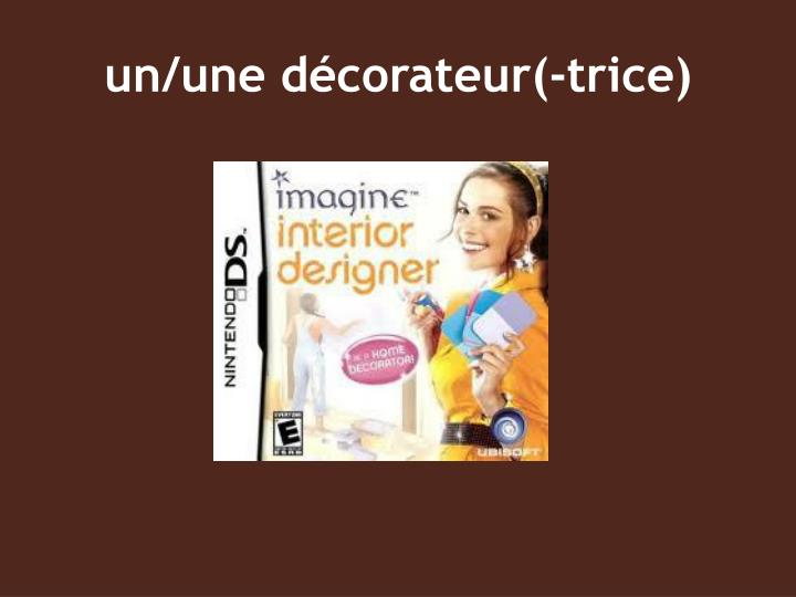 un/une décorateur(-