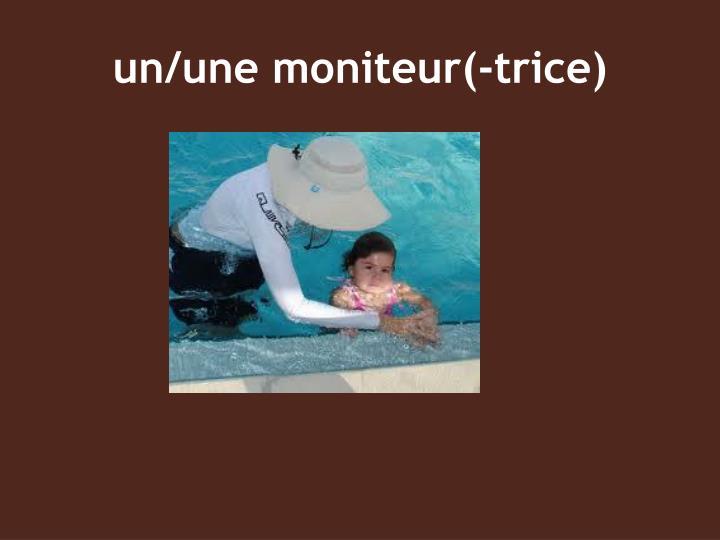 un/une moniteur(-