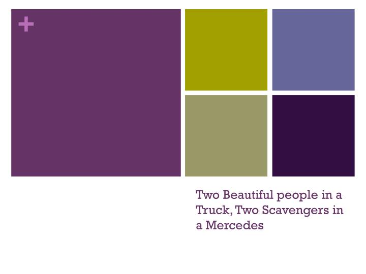 two beautiful people in a truck two scavengers in a mercedes n.