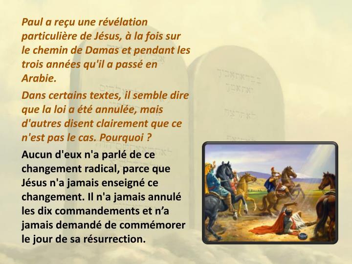 Paul a reçu une révélation particulière de Jésus, à la fois sur le chemin de Damas et pendant les trois années qu'il a passé en Arabie.
