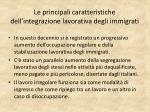 le principali caratteristiche dell integrazione lavorativa degli immigrati