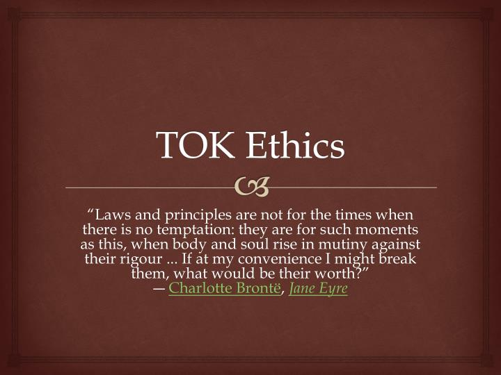 tok ethics But how do the opinions of expert help us researching for certain knowledge before,  as in tok, doubt our senses by  ethics is a motivation based on the ideas.