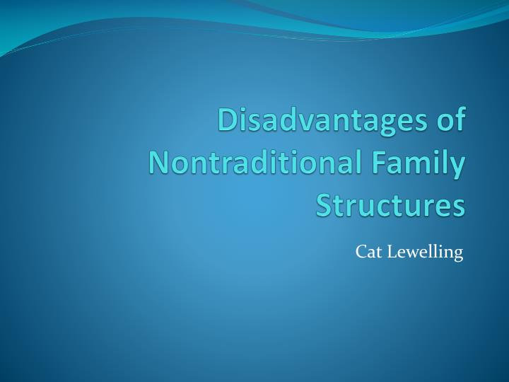 disadvantages of nontraditional family structures n.