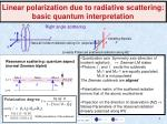 linear polarization due to radiative scattering basic quantum interpretation