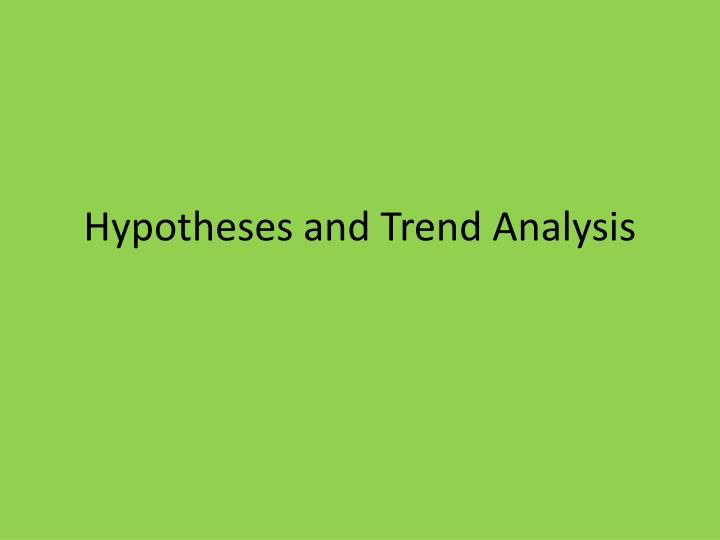 hypotheses and trend analysis n.