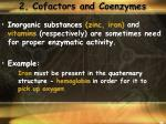 2 cofactors and coenzymes