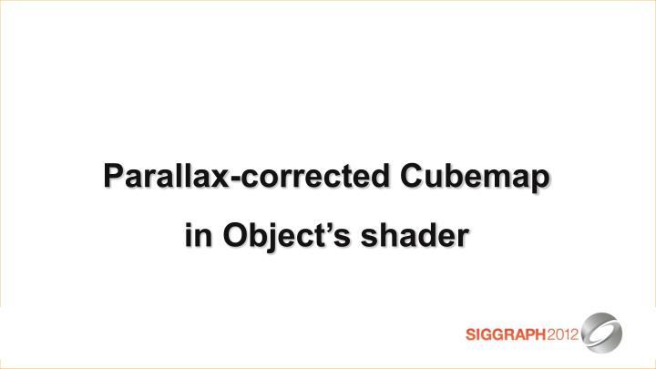 Parallax-corrected Cubemap