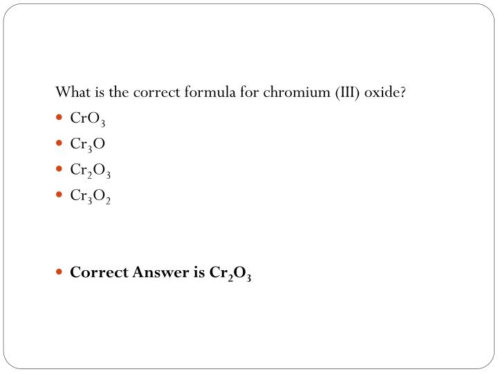 What is the correct formula for chromium (III) oxide?
