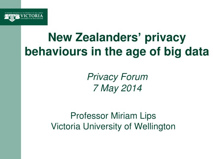 new zealanders privacy behaviours in the age of big data privacy forum 7 may 2014 n.