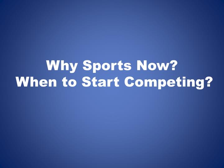 why sports now when to start competing n.