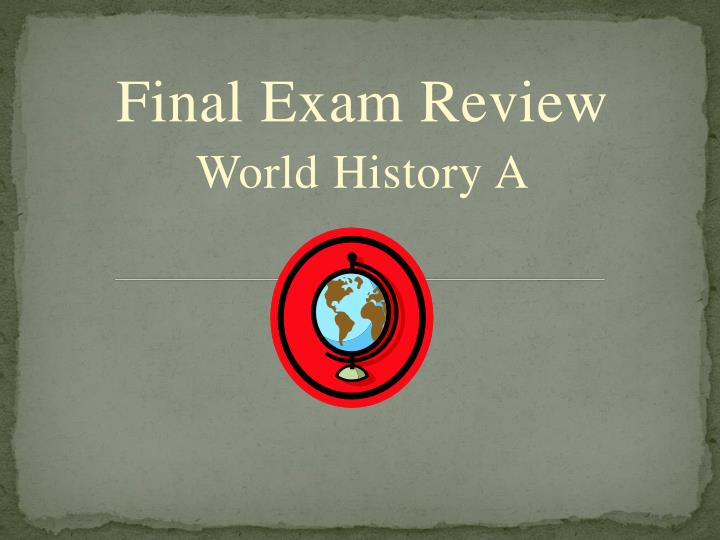 final exam review world history a n.