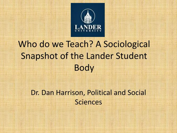 Who do we teach a sociological snapshot of the lander student body