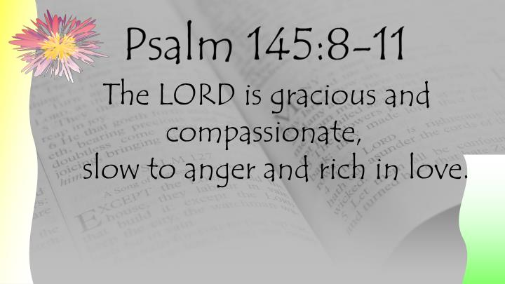 The LORD is gracious and compassionate,