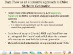 data flow as an alternative approach to drive skeleton generation
