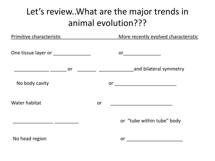 Let s review what are the major trends in animal evolution