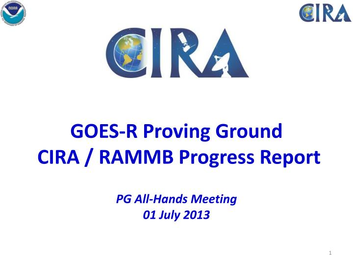 goes r proving ground cira rammb progress report pg all hands meeting 01 july 2013 n.