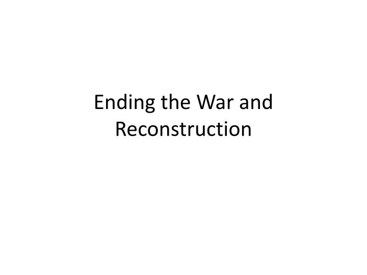 ending the war and reconstruction n.