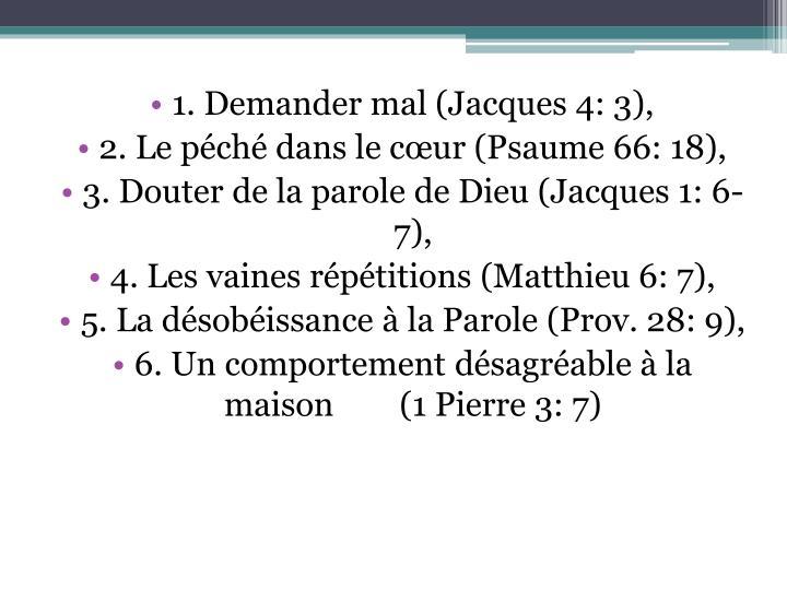 1. Demander mal (Jacques 4: 3),