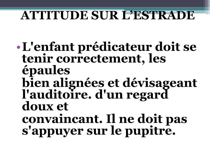 ATTITUDE SUR L'ESTRADE