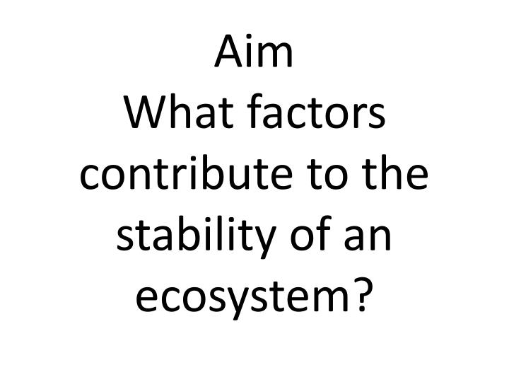 aim what factors contribute to the stability of an ecosystem n.