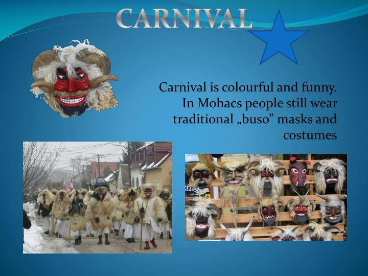 carnival is colourful and funny in mohacs people still wear traditional buso masks and costumes n.