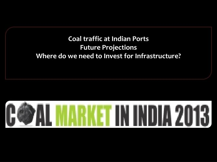 coal traffic at indian ports future projections where do we need to invest for infrastructure n.