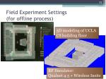 field experiment settings for offline process