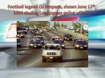 football legend oj simpson shown june 17 th 1994 eluding los angeles police officers