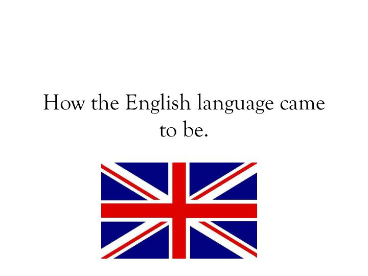 how the english language came to be n.