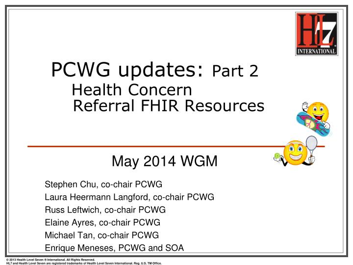PPT - PCWG updates : Part 2 Health Concern Referral FHIR Resources