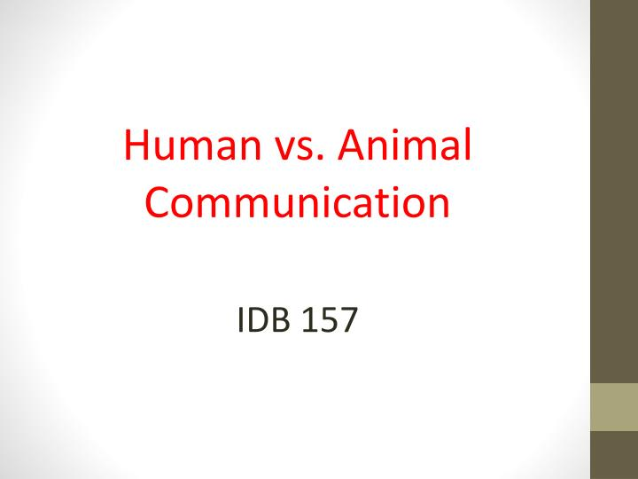 difference between human and animal communication In rebuttal of the statement that animal communication is inclusively instinctual and not learned, studies have been conducted with domestic dogs and wolves brought up in a new study has found that dogs are able to tell the difference between happy and angry human facial expressions.