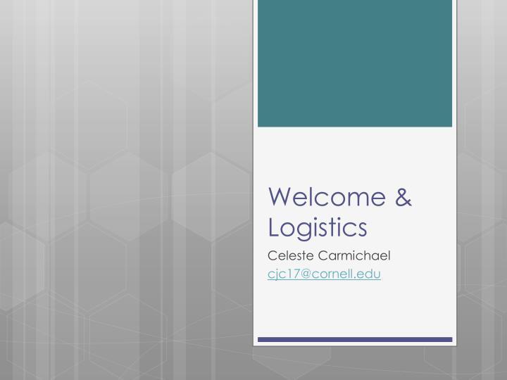 Welcome logistics