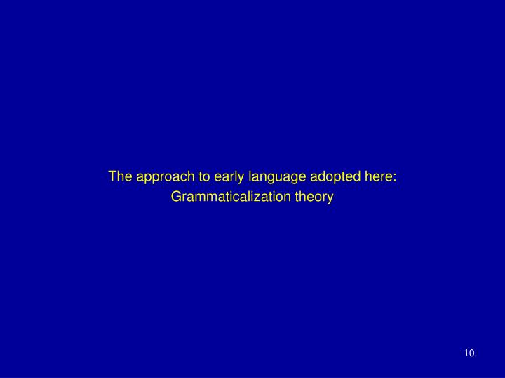 The approach to early language adopted here: