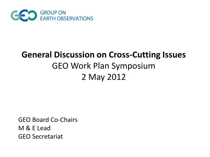 General Discussion On Cross Cutting IssuesGEO Work Plan Symposium2 ...