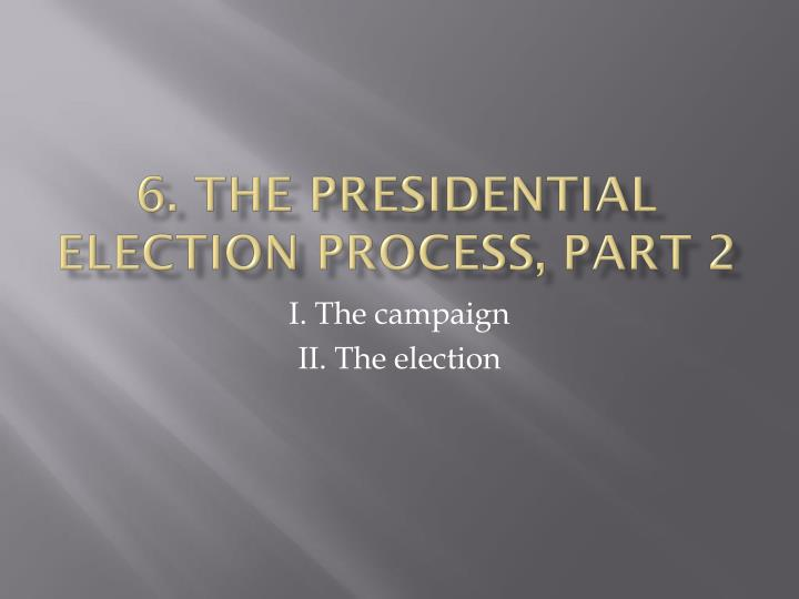 6 the presidential election process part 2 n.
