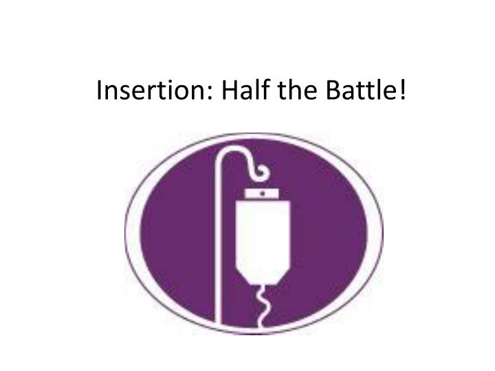 insertion half the battle n.