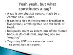 yeah yeah but what constitutes a tag