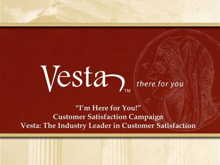 i m here for you customer satisfaction campaign vesta the industry leader in customer satisfaction