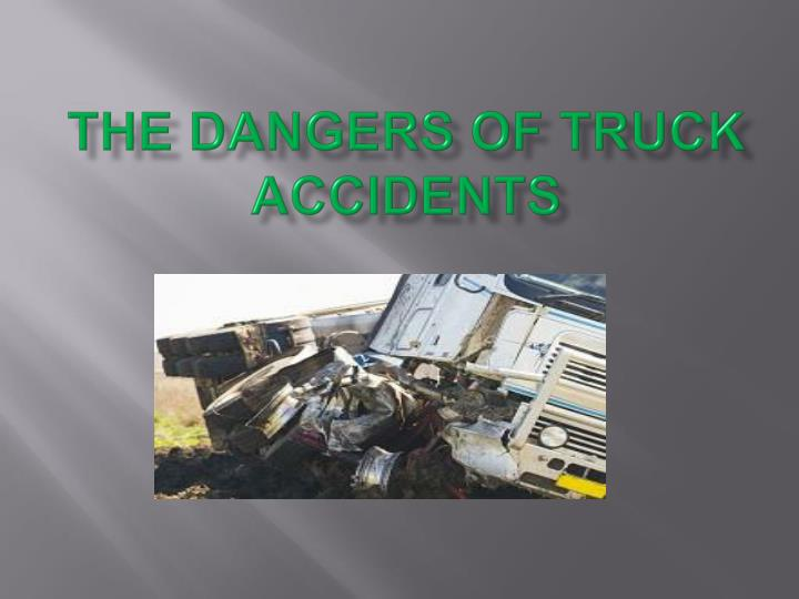 the dangers of truck accidents n.