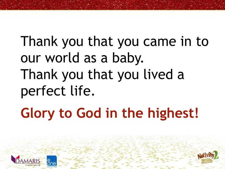 Thank you that you came in to our world as a baby.