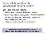 besides retiring how else can member receive money