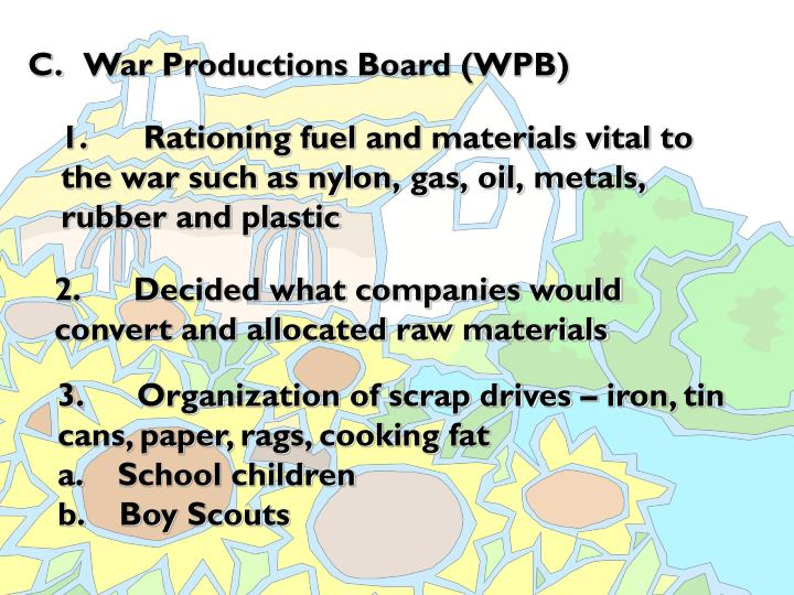 1. Rationing fuel and materials vital to the war such as nylon, gas, oil, metals, rubber and plastic