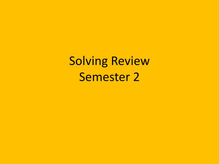 solving review semester 2 n.