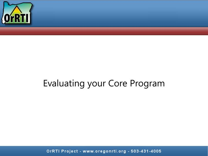 Evaluating your Core Program