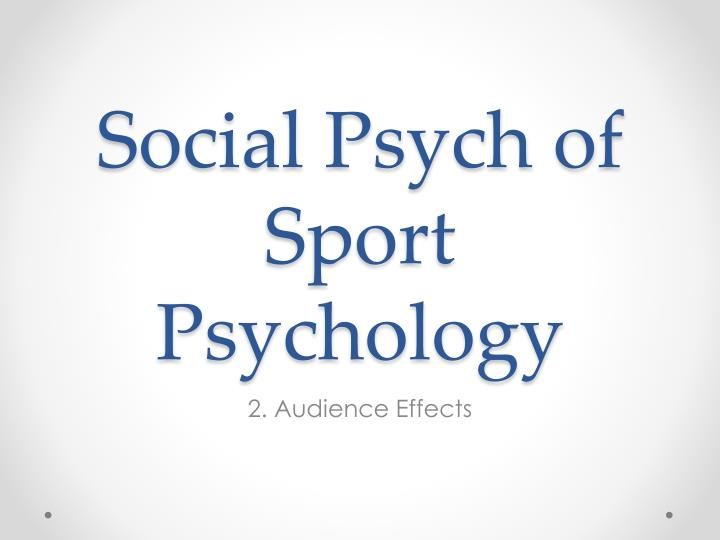 social psychology of sport Sport psychology sport psychology is an interdisciplinary science that draws on knowledge from many related fields including biomechanics, physiology, kinesiology and psychology it involves the study of how psychological factors affect performance and how participation in sport and exercise affect psychological and.