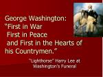 george washington first in war first in peace and first in the hearts of his countrymen