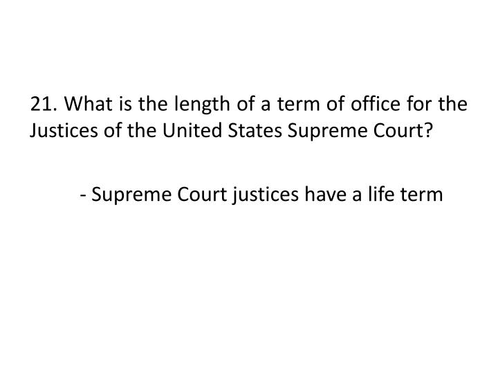 21. What is the length of a term of office for the Justices of the United States Supreme Court?
